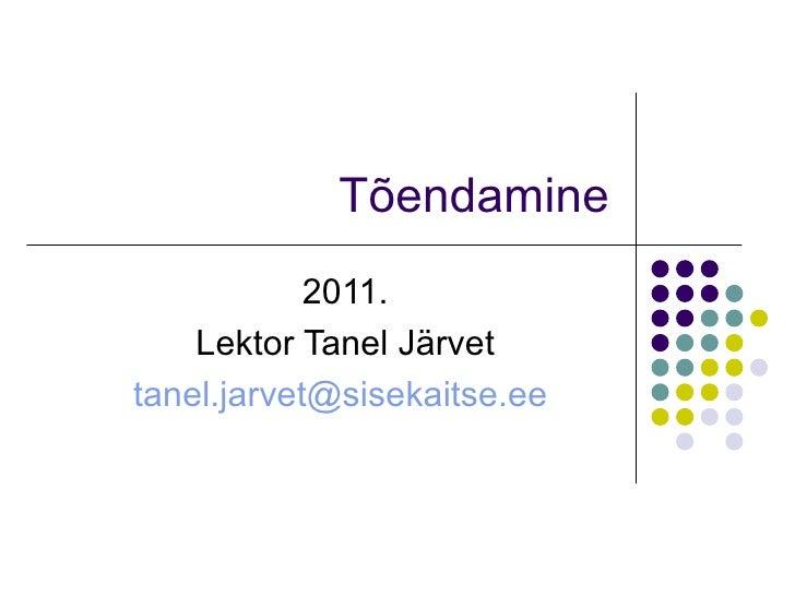 Tõendamine 2011. Lektor Tanel Järvet [email_address]