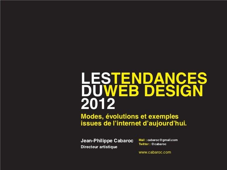 LESTENDANCESDUWEB DESIGN2012Modes, évolutions et exemplesissues de l'internet d'aujourd'hui.Jean-Philippe Cabaroc   Mail :...