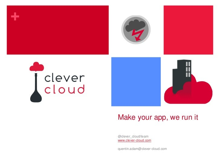 Makeyourapp, werunit<br />@clever_cloud/team<br />www.clever-cloud.com<br />quentin.adam@clever-cloud.com<br />