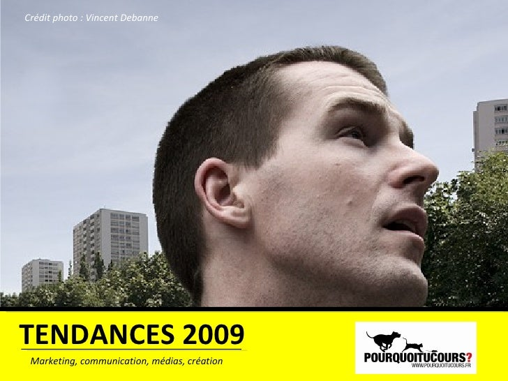 TENDANCES 2009 Marketing, communication, médias, création Crédit photo : Vincent Debanne