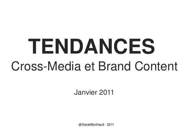 TENDANCES Cross-Media et Brand Content Janvier 2011  @SarahBerthault - 2011