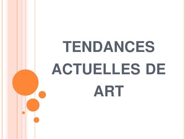 TENDANCES ACTUELLES DE ART