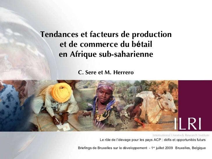 Tendances et facteurs de production et de commerce du b é tail en Afrique sub-saharienne C. Sere et M. Herrero Le rôle de ...