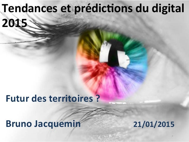 Tendances  et  prédic.ons  du  digital   2015   Futur  des  territoires  ?      Bruno  Jacquemin ...