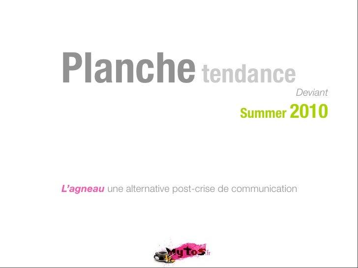 Planche tendance                                   Deviant                                         Summer 2010     L'agnea...