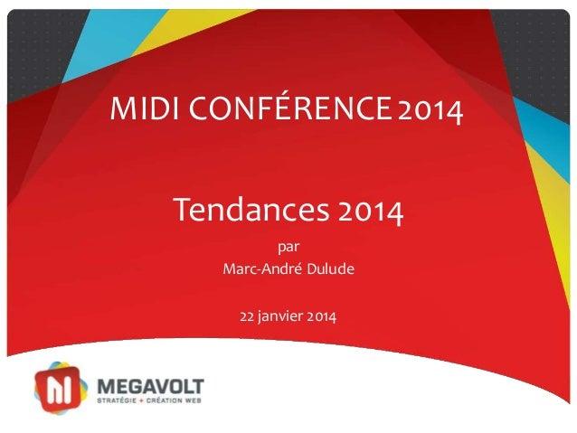 Tendances 2014 par Marc-André Dulude MIDI CONFÉRENCE2014 22 janvier 2014
