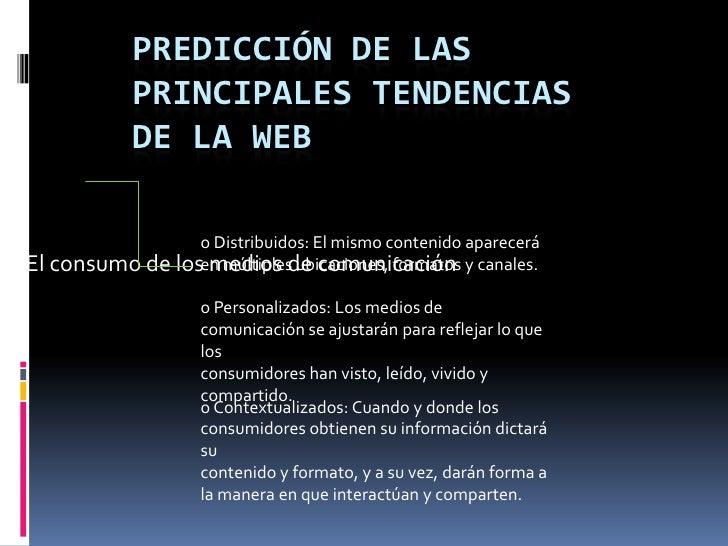 Predicción de las principales tendencias de la web<br />* El consumo de los medios de comunicación<br />o Distribuidos: El...
