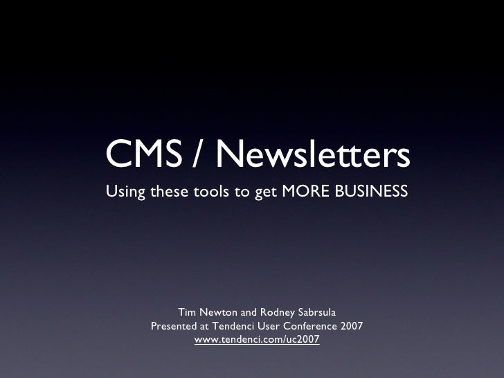 CMS / Newsletters <ul><li>Using these tools to get MORE BUSINESS </li></ul>Tim Newton and Rodney Sabrsula Presented at Ten...