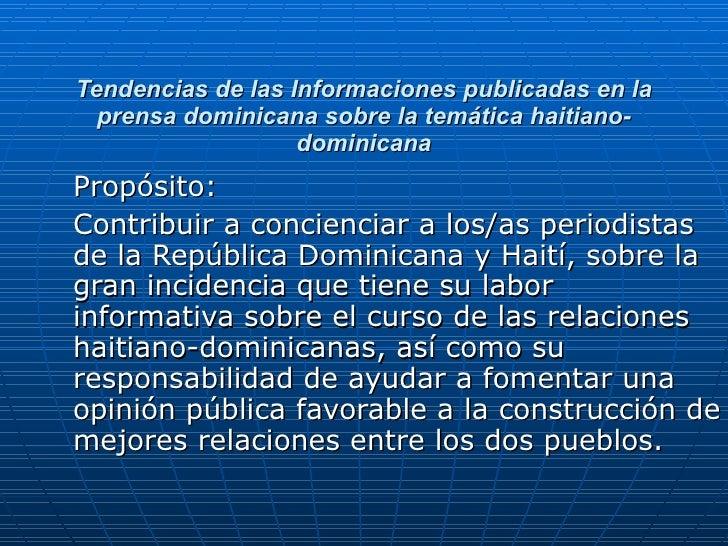 Tendencias de las Informaciones publicadas en la prensa dominicana sobre la temática haitiano-dominicana Propósito: Contri...