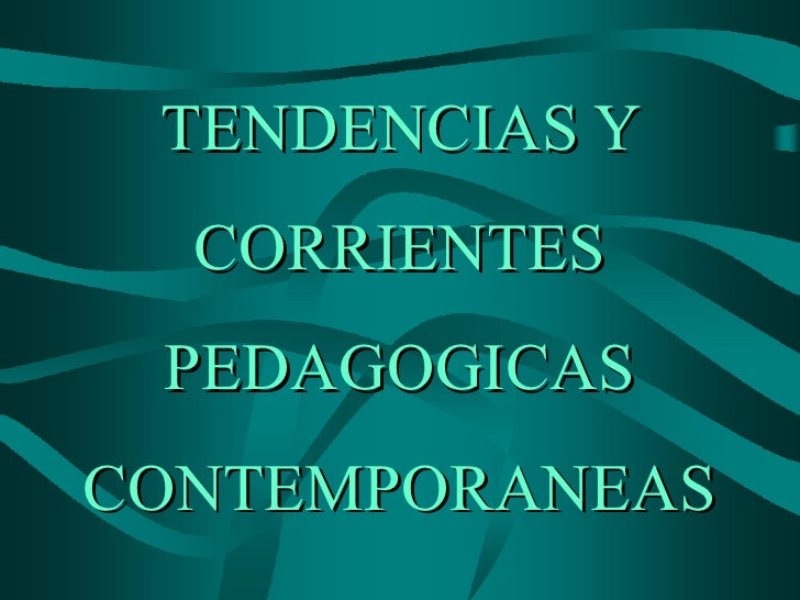 TENDENCIAS Y CORRIENTES PEDAGOGICAS CONTEMPORANEAS