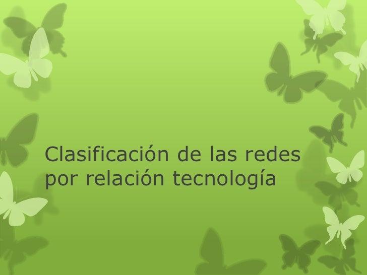 Clasificación de las redespor relación tecnología