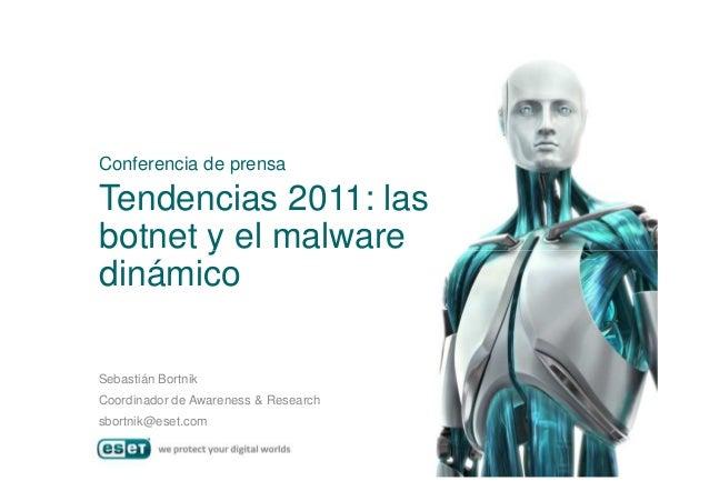 Tendencias 2011: las botnet y el malware Conferencia de prensa botnet y el malware dinámico Sebastián Bortnik Coordinador ...