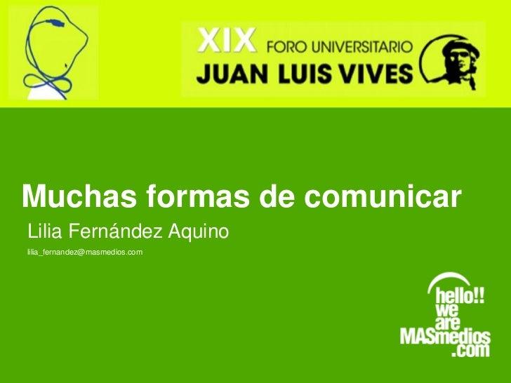 Muchas formas de comunicarLilia Fernández Aquinolilia_fernandez@masmedios.com