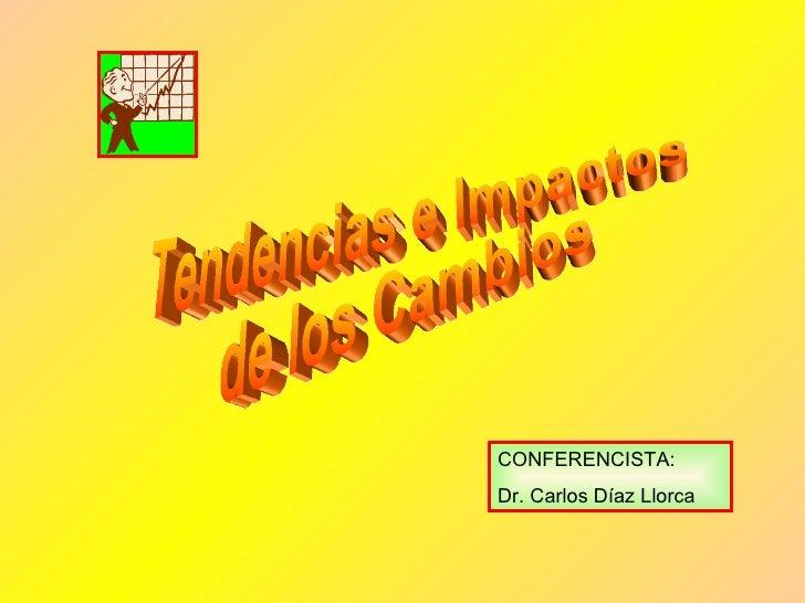 Tendencias e Impactos  de los Cambios CONFERENCISTA: Dr. Carlos Díaz Llorca