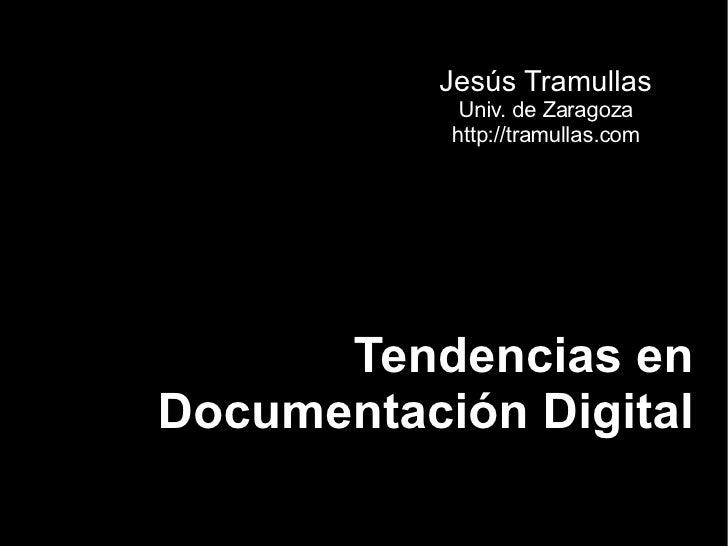 Tendencias en Documentación Digital Jesús Tramullas Univ. de Zaragoza http://tramullas.com