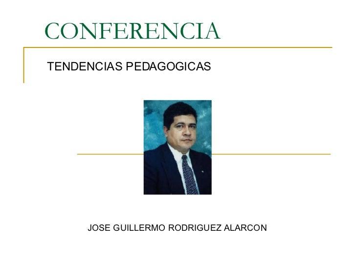 CONFERENCIA TENDENCIAS PEDAGOGICAS JOSE GUILLERMO RODRIGUEZ ALARCON