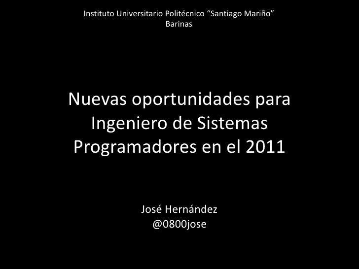 """InstitutoUniversitarioPolitécnico """"Santiago Mariño""""<br />Barinas<br />NuevasoportunidadesparaIngeniero de SistemasPrograma..."""