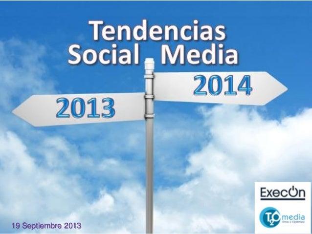 Este documento es confidencial. Copyright © 2013 ExecOn – T2O AdMedia Services SL Tendencias en Social Media 2013 - 2014 1...