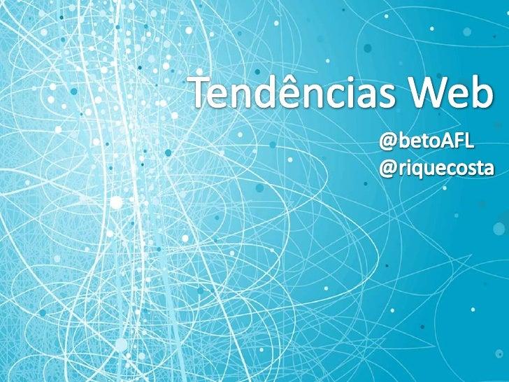 Tendências Web<br />@betoAFL<br />@riquecosta<br />