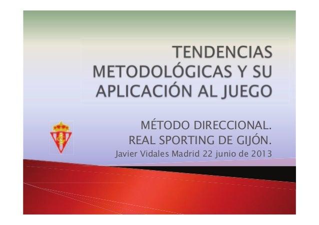 MÉTODO DIRECCIONAL. REAL SPORTING DE GIJÓN. Javier Vidales Madrid 22 junio de 2013