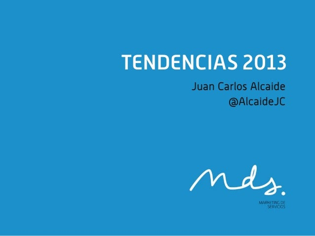 TENDENCIAS 2013      Juan Carlos Alcaide             @AlcaideJC