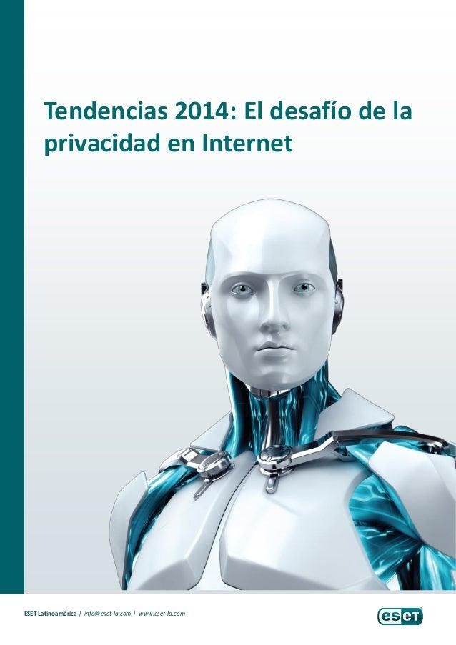 Tendencias 2014: El desafío de la privacidad en Internet ESET Latinoamérica   info@eset-la.com   www.eset-la.com