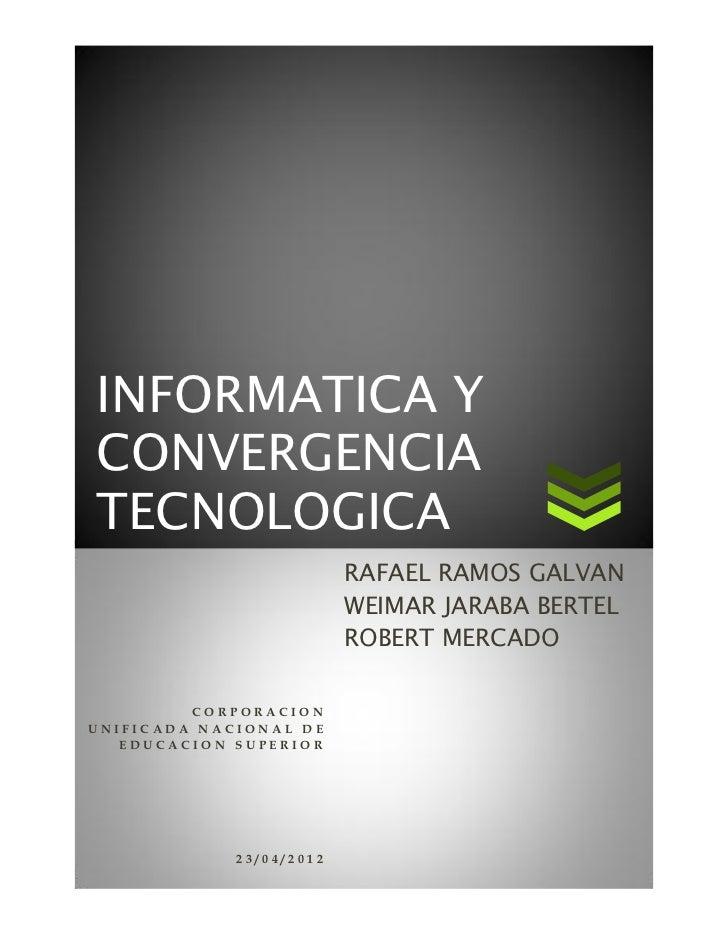 INFORMATICA YCONVERGENCIATECNOLOGICA                          RAFAEL RAMOS GALVAN                          WEIMAR JARABA B...