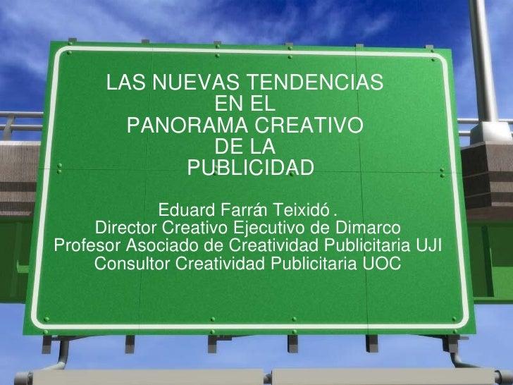 LAS NUEVAS TENDENCIAS  EN EL  PANORAMA CREATIVO  DE LA   PUBLICIDAD Eduard Farr án Teixidó. Director Creativo Ejecutivo de...