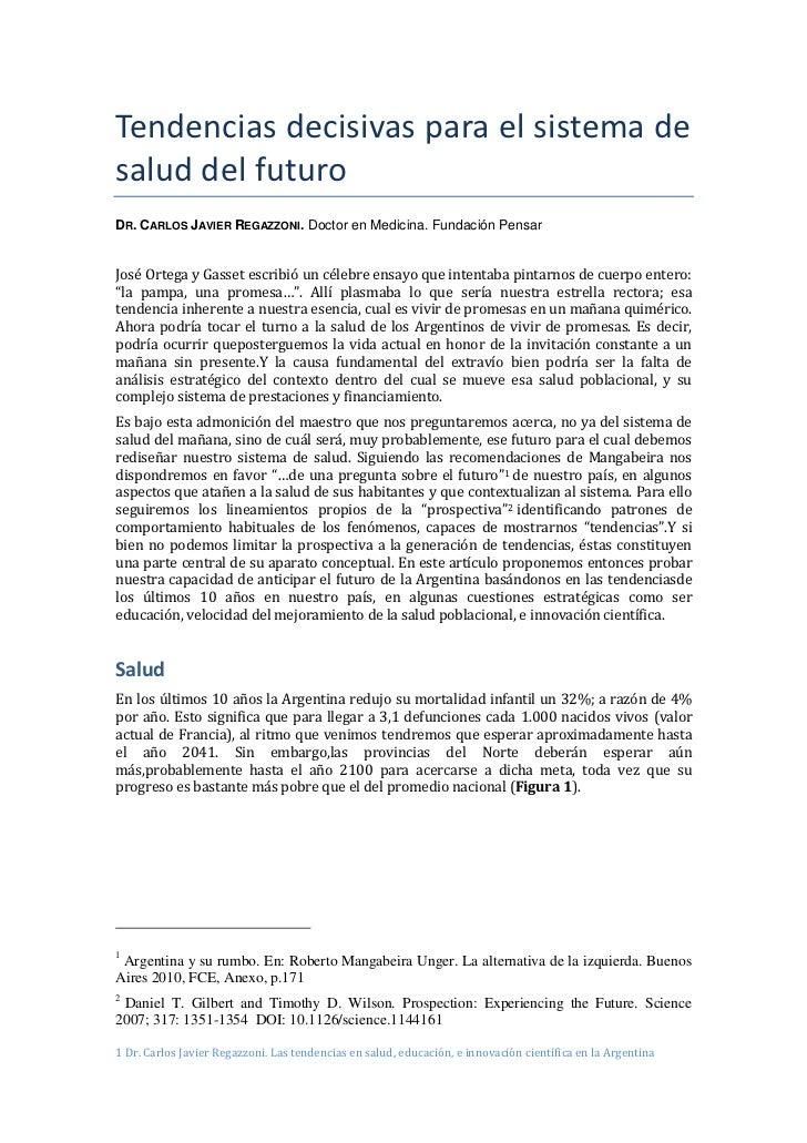 Tendencias decisivas para el sistema desalud del futuroDR. CARLOS JAVIER REGAZZONI. Doctor en Medicina. Fundación PensarJo...