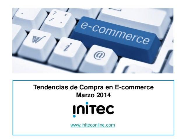 1 Tendencias de Compra en E-commerce Marzo 2014 www.initeconline.com