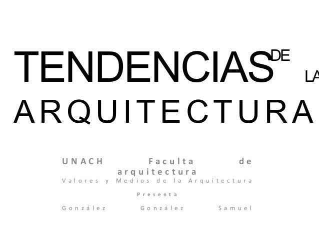 TENDENCIAS  DE  LA  ARQUITECTURA UNACH Va l o res  Faculta arquitectura y  M ed i o s  d e  l a  de  Arq u itec t u ra  P ...