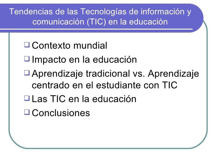 Tendencias de las Tecnologías de información y comunicación (TIC) en la educación <ul><li>Contexto mundial </li></ul><ul><...