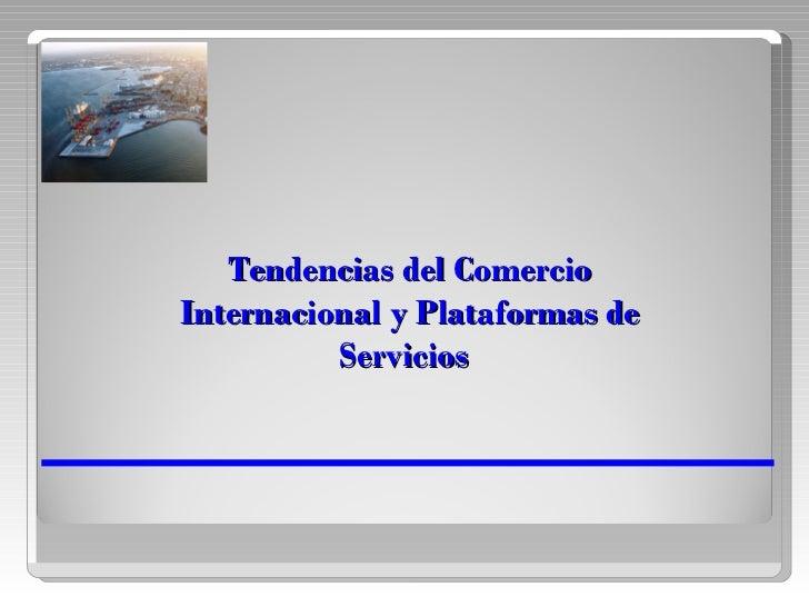 Tendencias del Comercio Internacional y Plataformas de Servicios