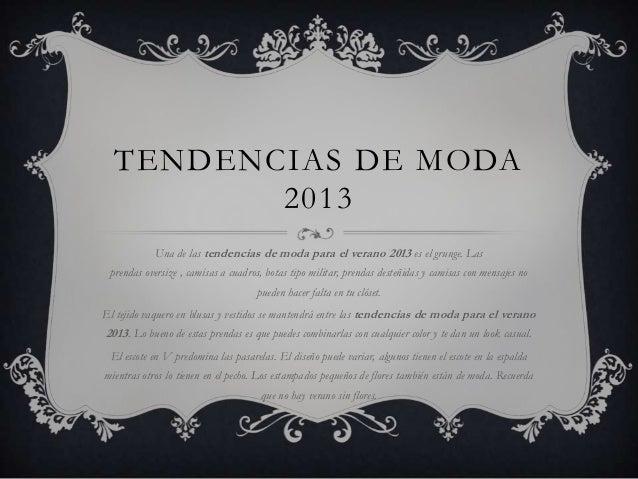 TENDENCIAS DE MODA 2013 Una de las tendencias de moda para el verano 2013 es el grunge. Las prendas oversize , camisas a c...