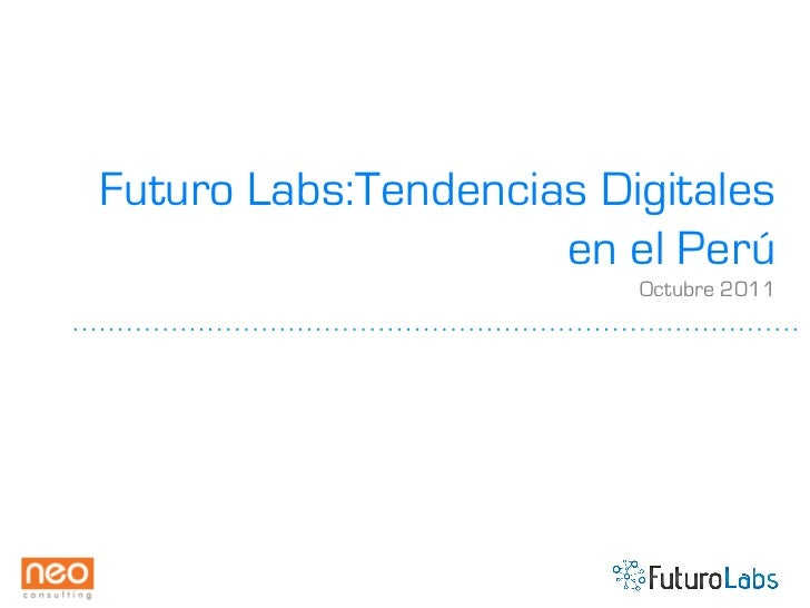 Futuro Labs:Tendencias Digitales                     en el Perú                         Octubre 2011