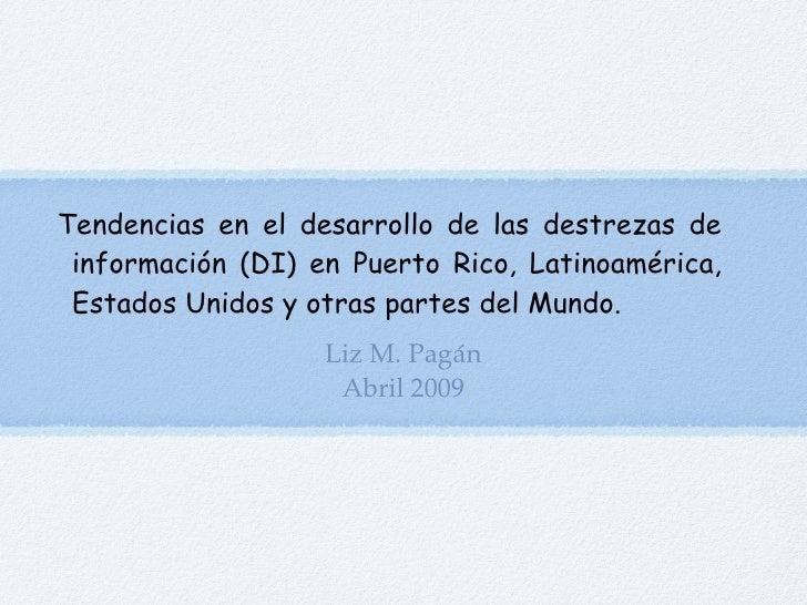 Tendencias en el desarrollo de las destrezas de  información (DI) en Puerto Rico, Latinoamérica,  Estados Unidos y otras p...