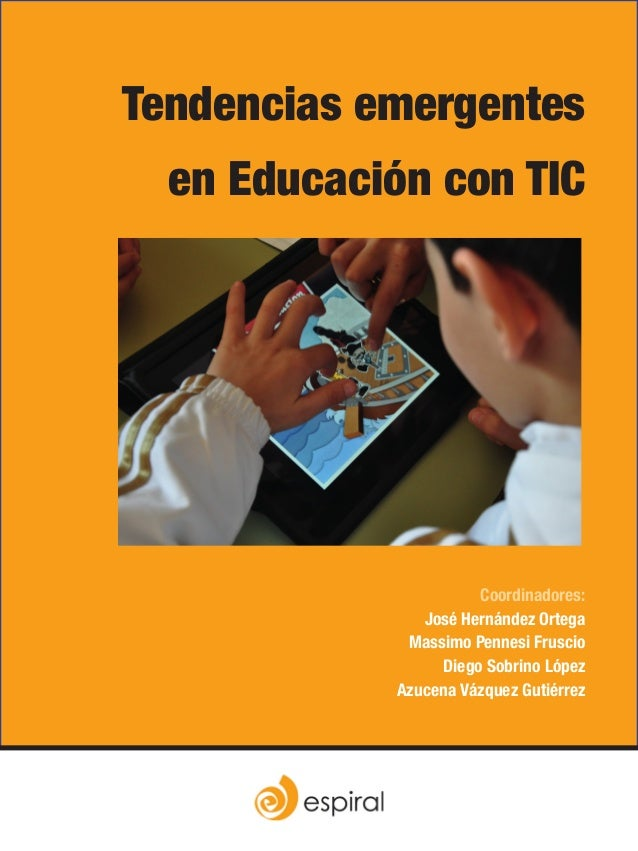 Tendencias emergentesen Educación con TICCoordinadores:José Hernández OrtegaMassimo Pennesi FruscioDiego Sobrino LópezAzuc...