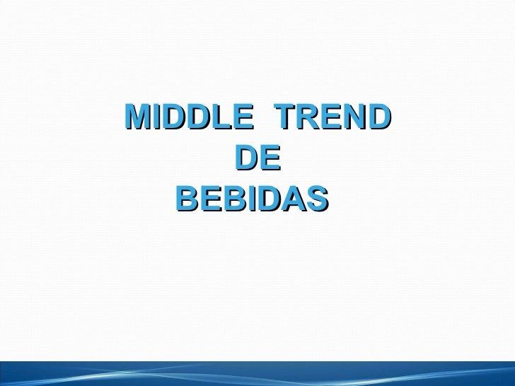 MIDDLE  TREND DE BEBIDAS