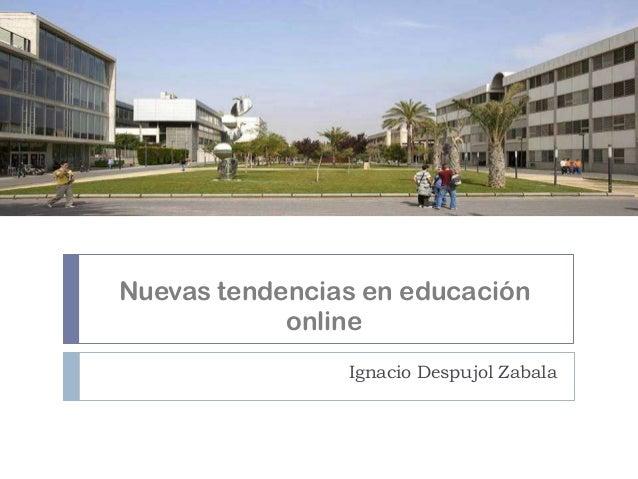 Nuevas tendencias en educación online Ignacio Despujol Zabala