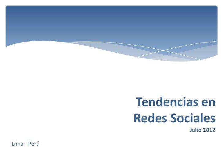 Tendencias en              Redes Sociales                       Julio 2012Lima - Perú