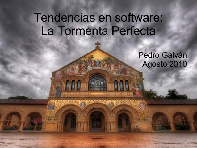 Tendencias en software: La Tormenta Perfecta Pedro Galván Agosto 2010
