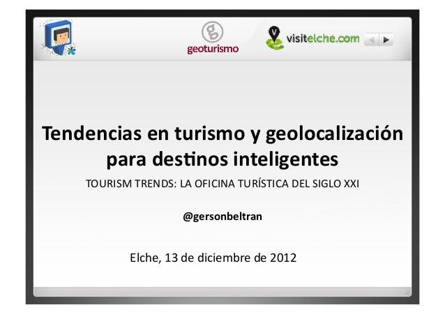 Tendencias en turismo y geolocalización       para des5nos inteligentes       TOURISM TRENDS: LA OFI...