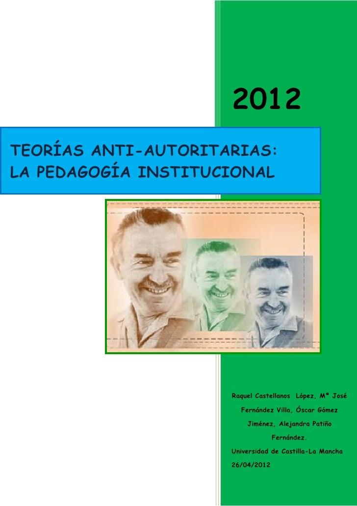 2012TEORÍAS ANTI-AUTORITARIAS:LA PEDAGOGÍA INSTITUCIONAL                     Raquel Castellanos López, Mª José            ...