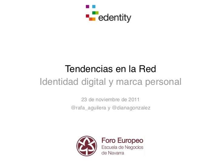 Tendencias en la RedIdentidad digital y marca personal           23 de noviembre de 2011       @rafa_aguilera y @dianagonz...
