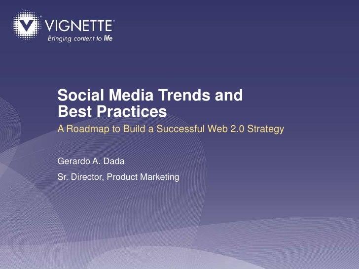 Social Media Trends andBest PracticesA Roadmap to Build a Successful Web 2.0 StrategyGerardo A. Dada Sr. Director, Product...