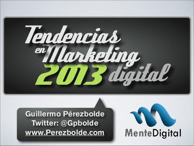 2013digital Marketingen Tendencias Guillermo Pérezbolde Twitter: @Gpbolde www.Perezbolde.com