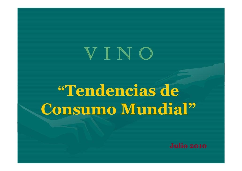 "VINO   ""Tendencias de Consumo Mundial""               Julio 2010"