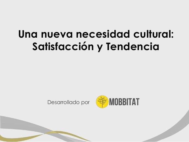 Desarrollado por Una nueva necesidad cultural: Satisfacción y Tendencia