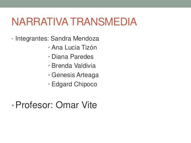 NARRATIVA TRANSMEDIA • Integrantes: Sandra Mendoza  • Ana Lucia Tizón • Diana Paredes • Brenda Valdivia • Genesis Arteaga ...