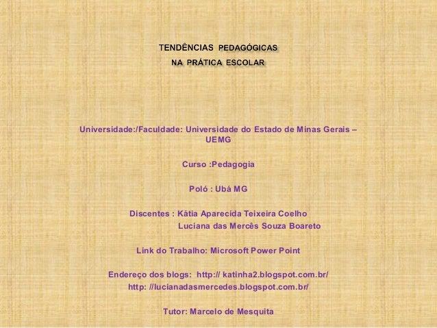 Universidade:/Faculdade: Universidade do Estado de Minas Gerais – UEMG Curso :Pedagogia Poló : Ubá MG Discentes : Kátia Ap...